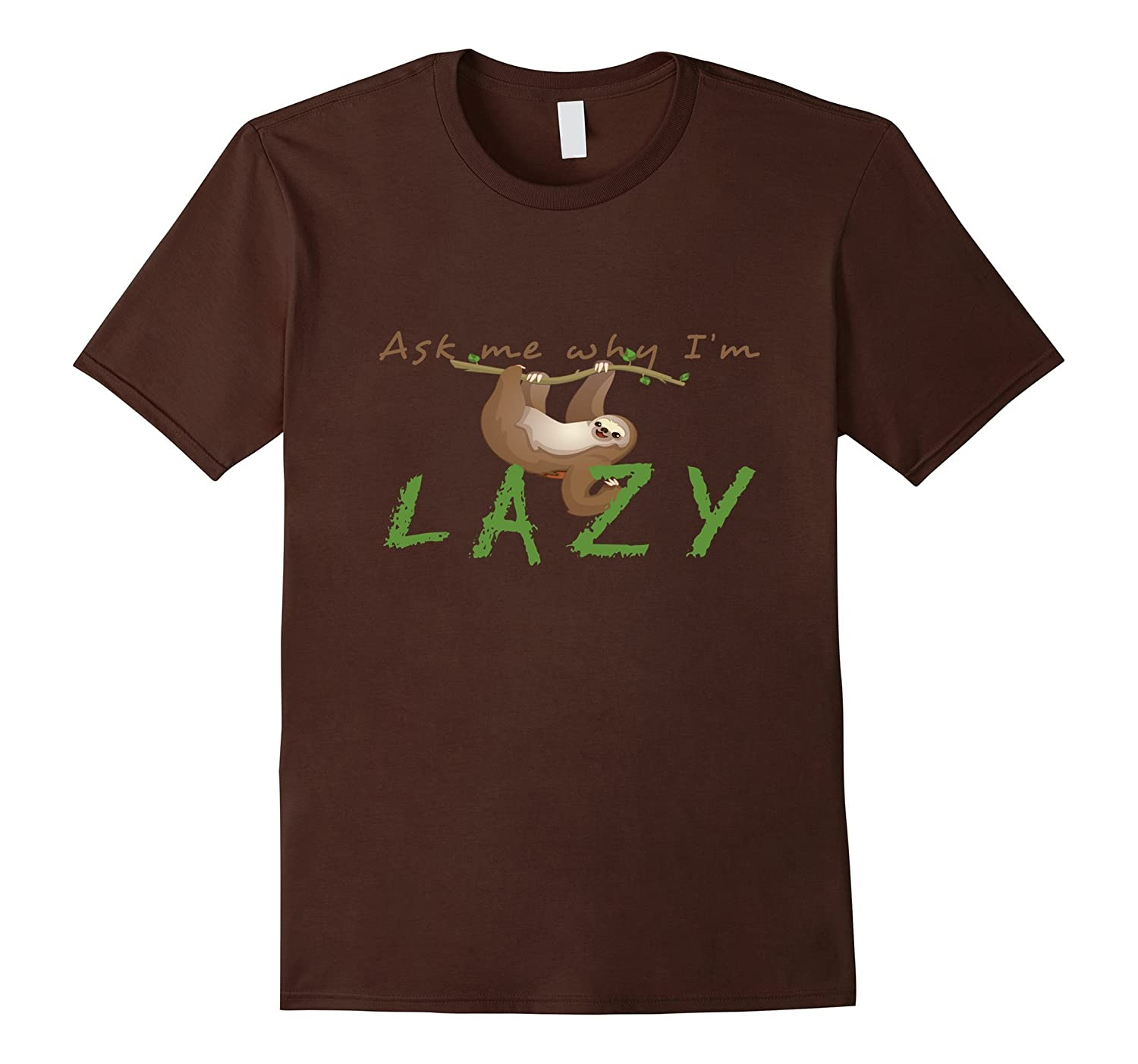 Ask Me Why Im Lazy - Funny Sloths T-Shirt-CD