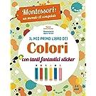 Il mio primo libro dei colori. Montessori: un mondo di conquiste. Ediz. a colori