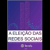 A Eleição das Redes Sociais: Análise dos principais fatores políticos da Eleição de 2018