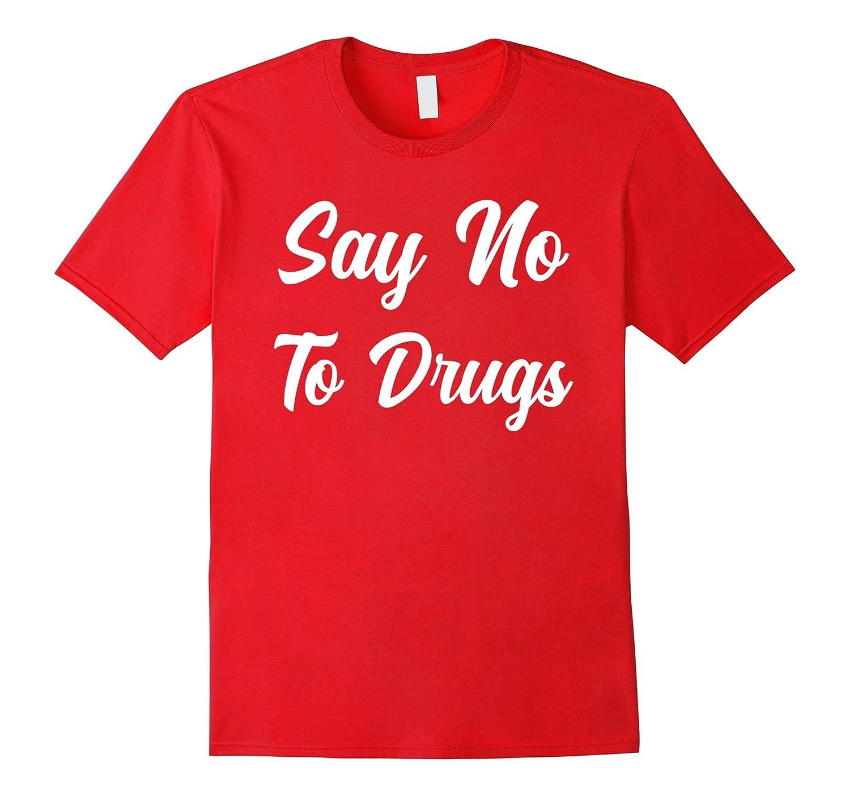 Say No To Drugs T-Shirt-T-Shirt