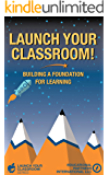 Launch Your Classroom!: Building a Foundation for Learning