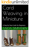 Card Weaving in Miniature: A Step-by-Step Guide for Beginners