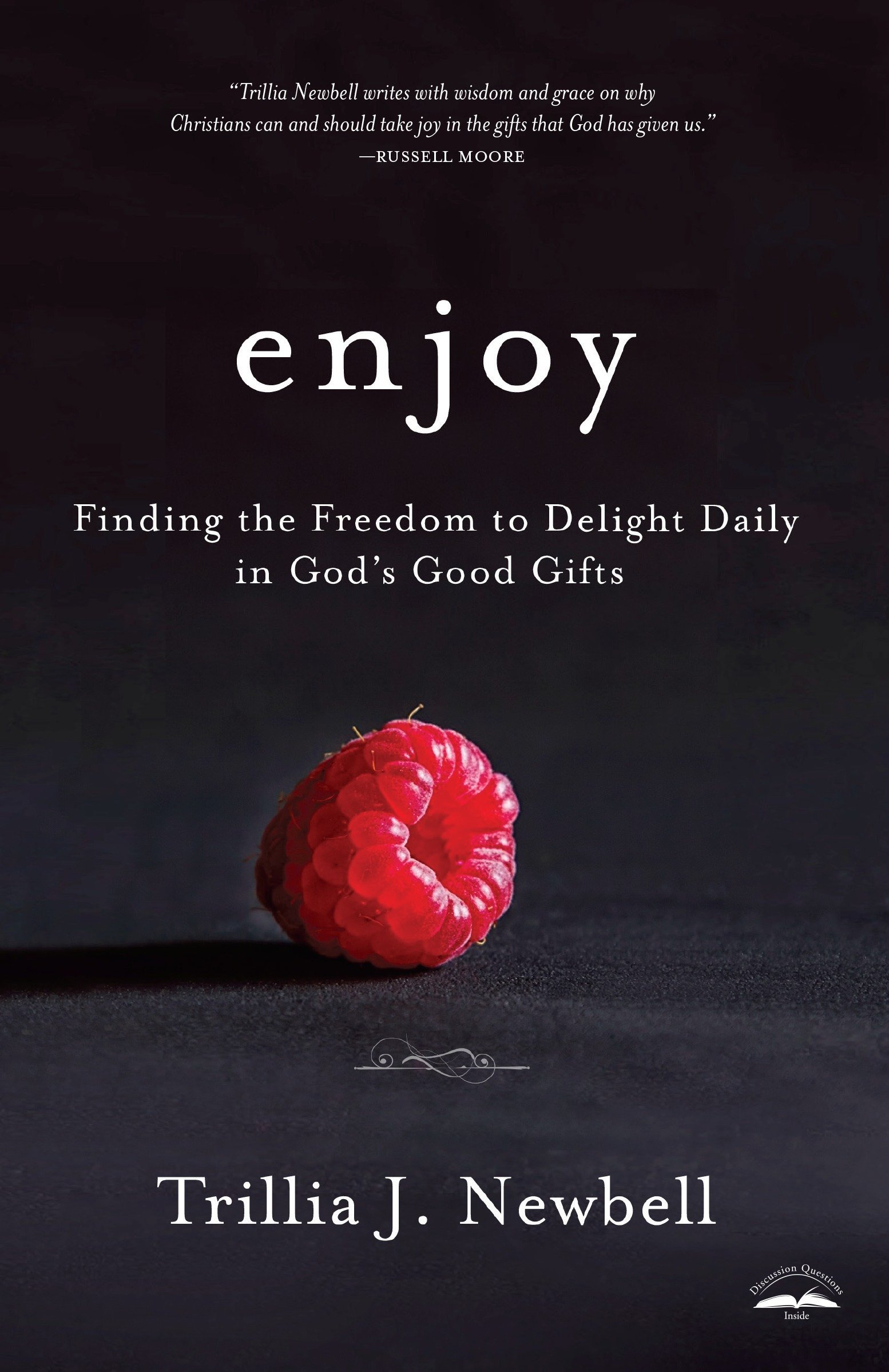 Enjoy: Finding the Freedom to Delight Daily in God\'s Good Gifts ...