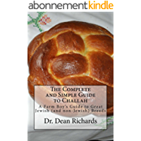 The Complete and Simple Guide to Challah: A Farm-Boy's Guide to Great Jewish (and non-Jewish) Breads (English Edition)