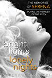 Bright Lights, Lonely Nights - The Memories of Serena, Porn Star Pioneer of the 1970s (English Edition)