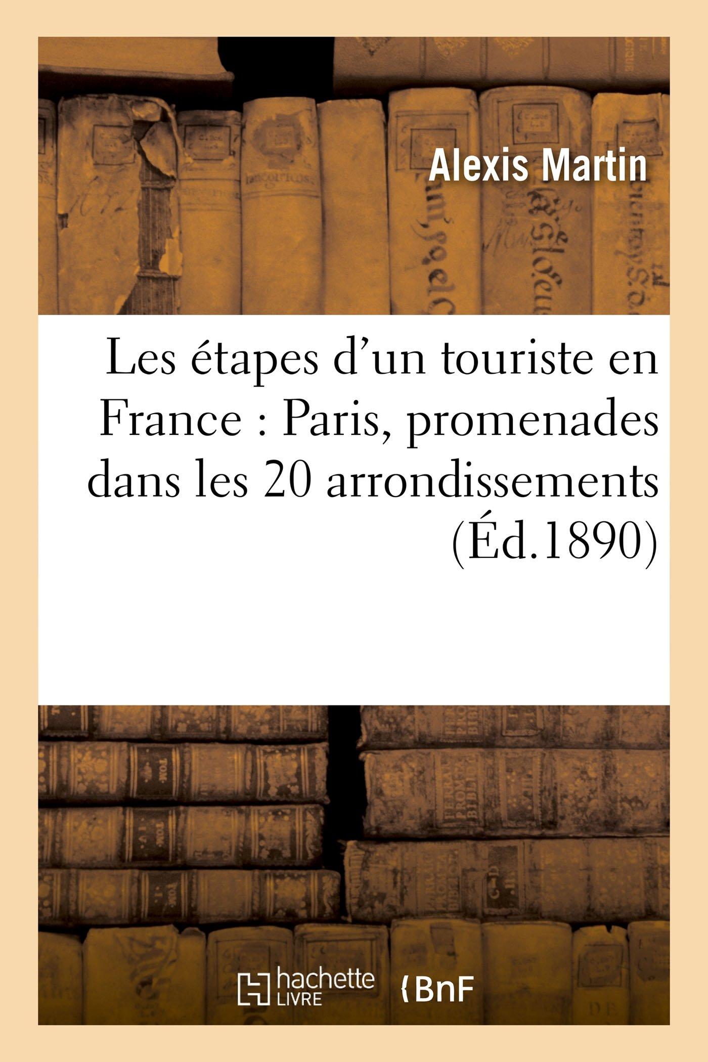Les Étapes d'Un Touriste En France: Paris, Promenades Dans Les 20 Arrondissements (Histoire) (French Edition) pdf