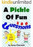 A Pickle of Fun: 300 questions to ask kids