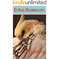 Cockatiels: All About Nutrition, Training, Care, Diseases And Treatments