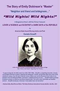 """The Story of Emily Dickinson's Master: """"WILD NIGHTS! WILD NIGHTS!"""": Emily Dickinson: Lover of Science & Scientist in Dark Days of the Republic"""