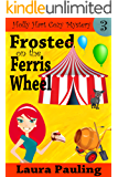 Frosted on the Ferris Wheel (Holly Hart Cozy Mystery Series Book 3)