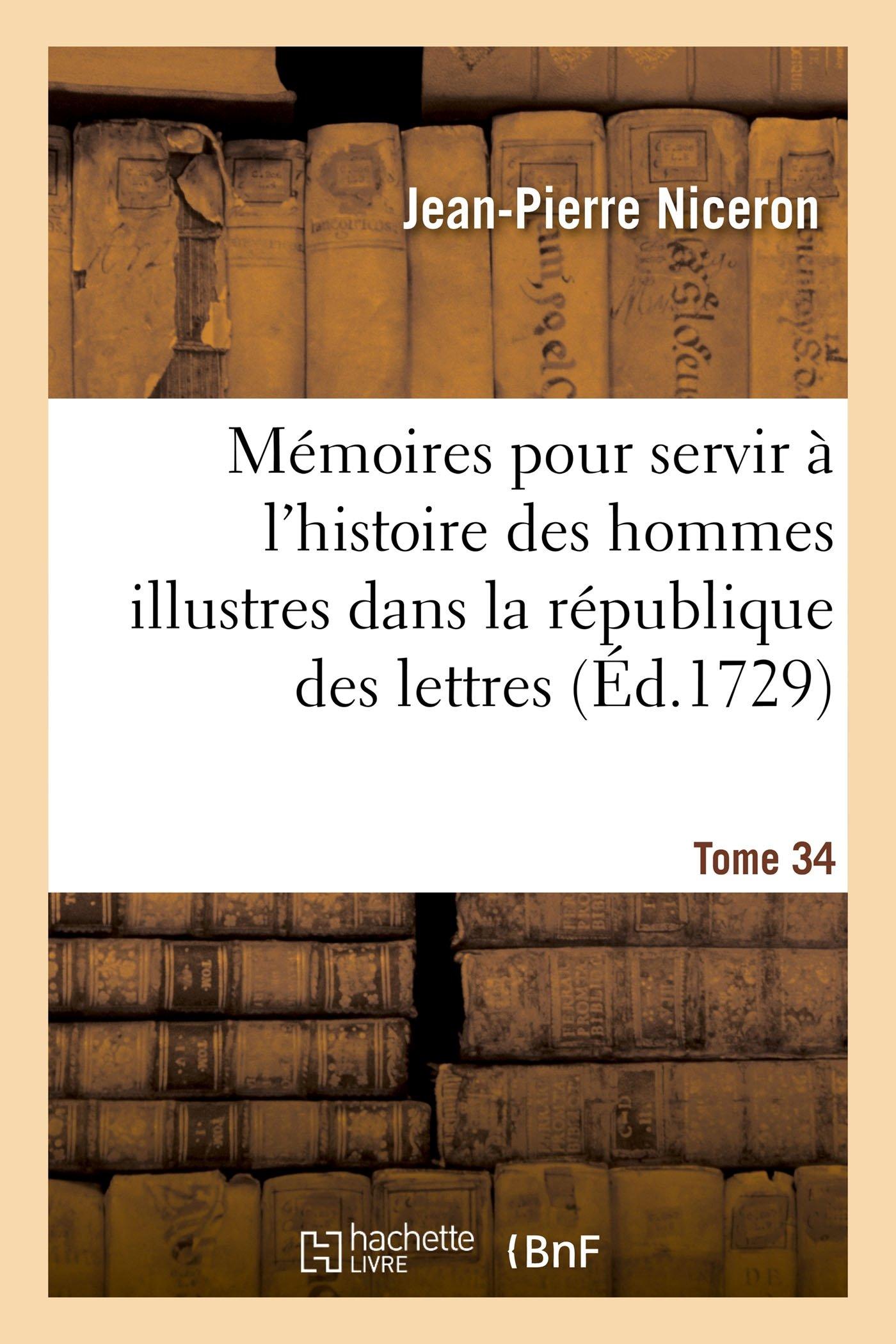 Read Online Mémoires Pour Servir À l'Histoire Des Hommes Illustres Dans La République Des Lettres. Tome 34 (Litterature) (French Edition) ebook