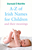 A–Z of Irish Names for Children and Their Meanings: Finding the Perfect Irish Name for Your New Baby