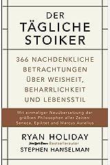 Der tägliche Stoiker: 366 nachdenkliche Betrachtungen über Weisheit, Beharrlichkeit und Lebensstil (German Edition) Kindle Edition