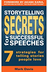 Storytelling Secrets for Successful Speeches: 7 strategies for telling stories people love Kindle Edition