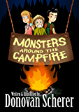 Monsters Around the Campfire: 6 Illustrated Stories for Kids Who Aren't Scared of the Dark
