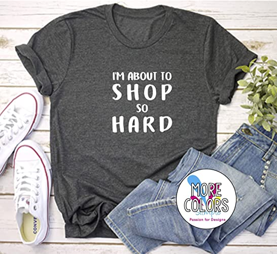 070ca6f0 Amazon.com: I'm about to Shop so Hard T-Shirt - Shopping Tee ...
