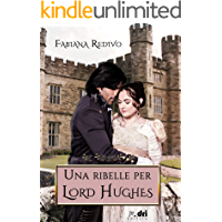 UNA RIBELLE PER LORD HUGHES (DriEditore Historical Romance)