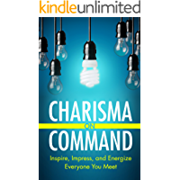 Charisma on Command: Inspire, Impress, and Energize Everyone You Meet (English Edition)