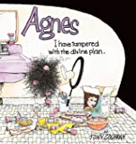 I Have Tampered With the Divine Plan: An Agnes Collection