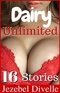 Dairy Unlimited: 16 Book MegaBundle, Taboo Series Collection, Dirty Short Story Box Set, Innocent, Farm (Jezebel's Mega Bundles and Boxsets 2)