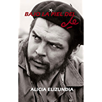 Bajo la piel del Che (Spanish Edition)