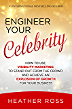 Engineer Your Celebrity: How to Use Visibility Marketing to Stand Out from the Crowd and Achieve an Explosion of Growth for Your Business