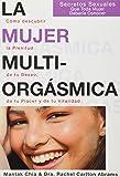 La Mujer Multiorgasmica: Secretos Sexuales Que Toda Mujer Deberia Conocer = The Multiorgasmic Woman