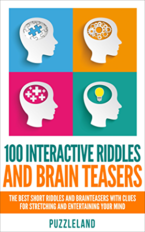 Riddles: 100 Interactive Riddles and Brain teasers: The Best Short Riddles and Brainteasers With Clues for Stretching and Entertaining your Mind (Riddles ... riddles & puzzles; puzzles & games)