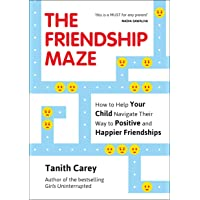 The Friendship Maze: How to Help Your Child Navigate Their Way to Positive and Happier Friendships