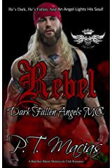 Rebel : He's Dark, He's Fallen, And An Angel Lights His Soul! (Dark Fallen Angels MC NorCal Chapter, A Bad Boy Bikers Motorcycle Club Romance Book 7) Kindle Edition