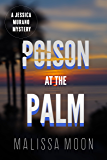 Poison at the Palm, Jessica Murano Mystery Series, Book 1: Novella