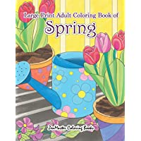 Large Print Adult Coloring Book of Spring: An Easy and Simple Coloring Book for Adults of Spring with Flowers…