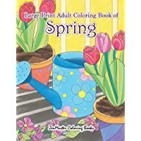 Large Print Adult Coloring Book of Spring: An Easy and Simple Coloring Book for Adults of Spring with Flowers, Butterflies, Country Scenes, Designs, ... Volume 12 (Easy Coloring Books For Adults)