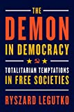 Demon in Democracy: Totalitarian Temptations in Free Societies