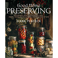 Good Home Preserving: Delicious Jams, Jellies, Chutneys, Pickles, Curds, Cheeses, Relishes and Ketchups - and How to Make Them at Home (English Edition)