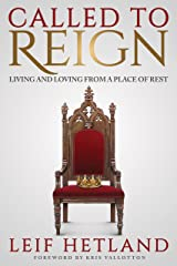 Called to Reign: Living and Loving from a Place of Rest Kindle Edition