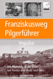 Franziskusweg Pilgerführer - Impulse für die Pilgerreise: Der Pilgerweg für alle Sinne von Florenz über Assisi nach Rom - eine echte Alternative zum Jakobsweg