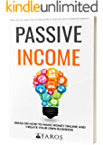 Passive Income: Ideas on How to Make Money Online and Create Your Own Business