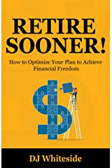 Retire Sooner!: How to Optimize Your Plan to Achieve Financial Freedom Kindle Edition