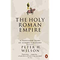 The Holy Roman Empire: A Thousand Years of Europe's History