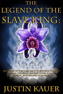 The Legend of The Slave King (The Road Back to Effulgia Trilogy Book 1)