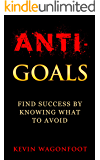 Anti-Goals: Find Success By Knowing What To Avoid (English Edition)