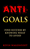 Anti-Goals: Find Success By Knowing What To Avoid (Anti Series Book 1) (English Edition)