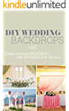 DIY Event Decor - Wedding Backdrops: Create wedding backdrops with techniques from the pros!