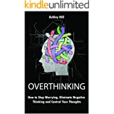 Overthinking: How to Stop Worrying, Stress Management, Eliminate Negative Thinking and Control Your Thoughts