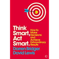 Think Smart, ACT Smart: How to Make Decisions and Achieve Extraordinary Results: 4