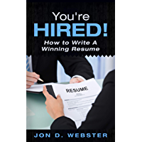 You're Hired!: How to Write A Winning Resume (English Edition)