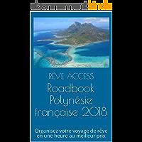 Roadbook Polynésie française 2018: Organisez votre voyage de rêve en une heure au meilleur prix