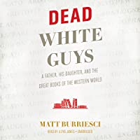 Dead White Guys: A Father, His Daughter, and the Great Books of the Western World