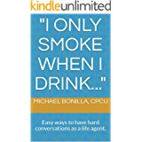 """""""I only smoke when I drink..."""": Easy ways to have hard conversations as a life agent. (English Edition)"""